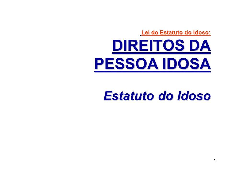 Lei do Estatuto do Idoso: DIREITOS DA PESSOA IDOSA Estatuto do Idoso