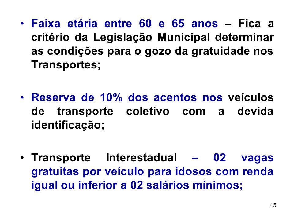 Faixa etária entre 60 e 65 anos – Fica a critério da Legislação Municipal determinar as condições para o gozo da gratuidade nos Transportes;