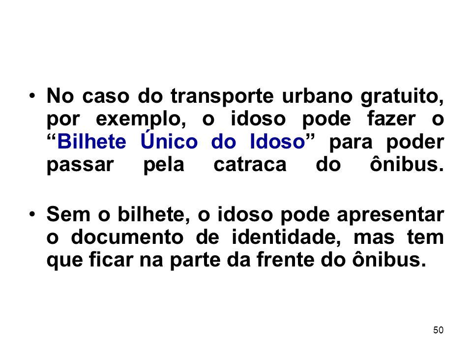 No caso do transporte urbano gratuito, por exemplo, o idoso pode fazer o Bilhete Único do Idoso para poder passar pela catraca do ônibus.