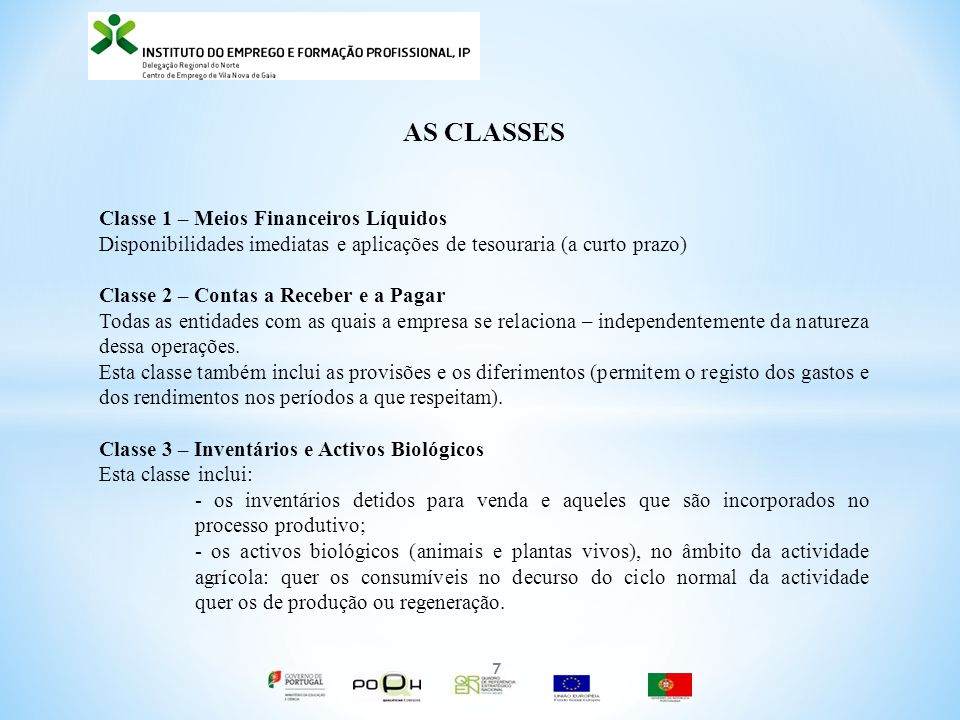 AS CLASSES Classe 1 – Meios Financeiros Líquidos