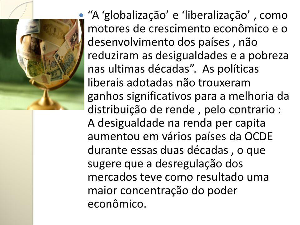 A 'globalização' e 'liberalização' , como motores de crescimento econômico e o desenvolvimento dos países , não reduziram as desigualdades e a pobreza nas ultimas décadas .