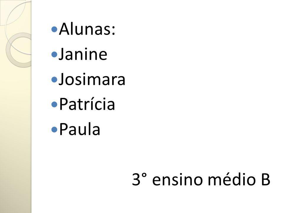 Alunas: Janine Josimara Patrícia Paula 3° ensino médio B