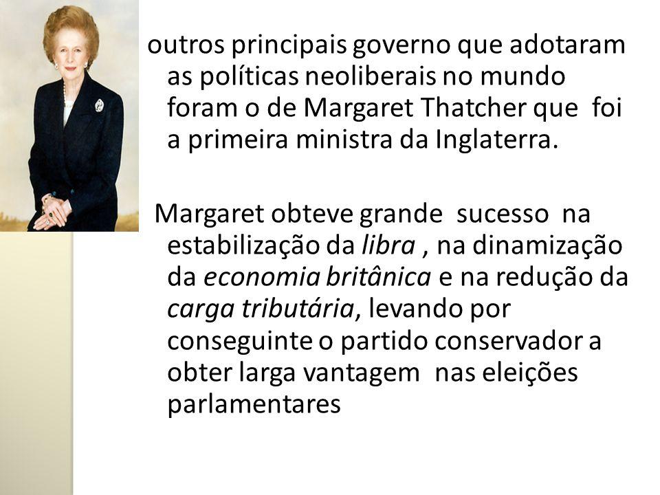 outros principais governo que adotaram as políticas neoliberais no mundo foram o de Margaret Thatcher que foi a primeira ministra da Inglaterra.