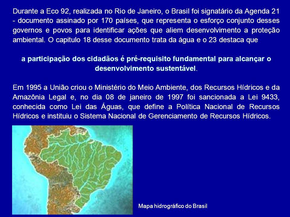 Durante a Eco 92, realizada no Rio de Janeiro, o Brasil foi signatário da Agenda 21 - documento assinado por 170 países, que representa o esforço conjunto desses governos e povos para identificar ações que aliem desenvolvimento a proteção ambiental. O capitulo 18 desse documento trata da água e o 23 destaca que