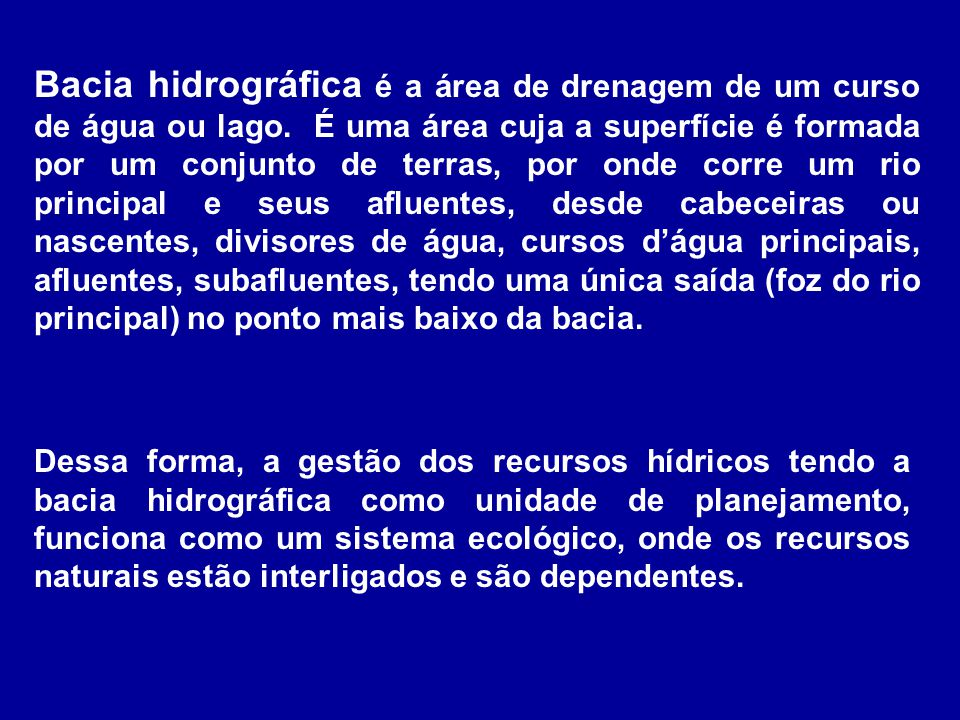 Bacia hidrográfica é a área de drenagem de um curso de água ou lago