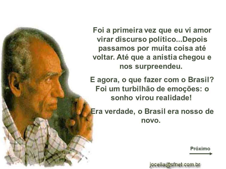 Era verdade, o Brasil era nosso de novo.