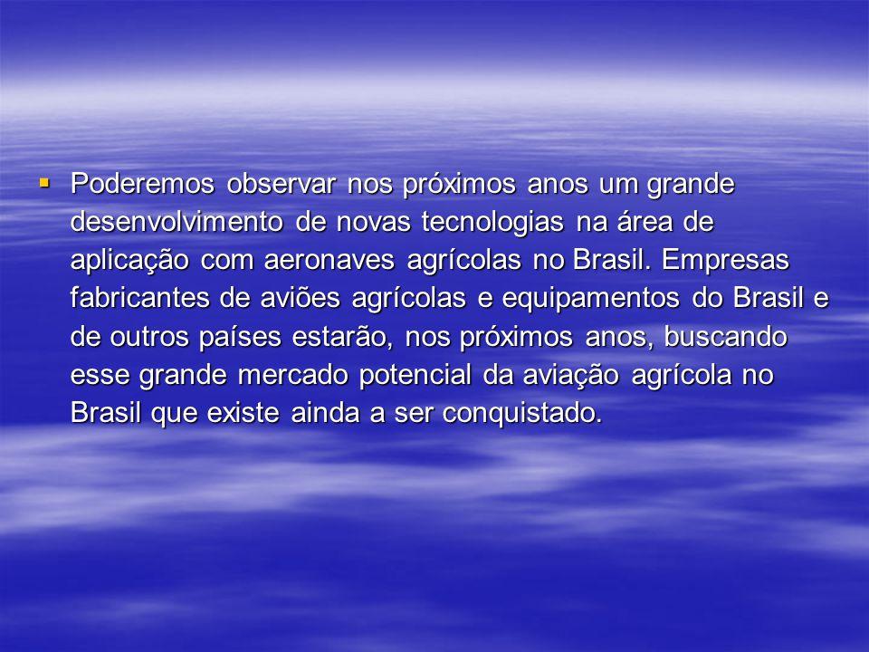 Poderemos observar nos próximos anos um grande desenvolvimento de novas tecnologias na área de aplicação com aeronaves agrícolas no Brasil.