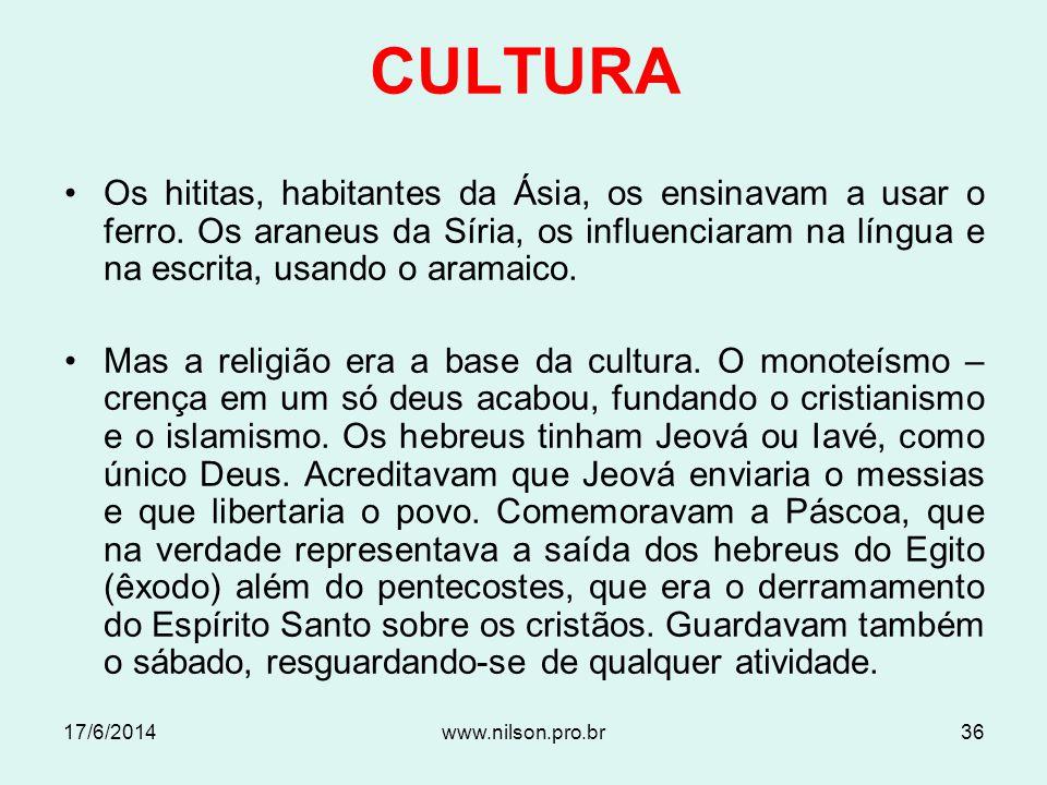 CULTURA Os hititas, habitantes da Ásia, os ensinavam a usar o ferro. Os araneus da Síria, os influenciaram na língua e na escrita, usando o aramaico.