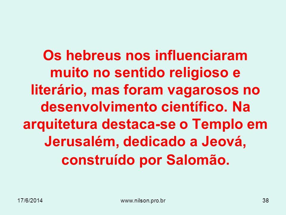 Os hebreus nos influenciaram muito no sentido religioso e literário, mas foram vagarosos no desenvolvimento científico. Na arquitetura destaca-se o Templo em Jerusalém, dedicado a Jeová, construído por Salomão.