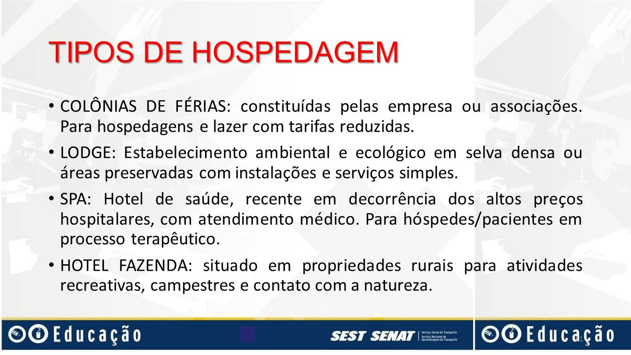 TIPOS DE HOSPEDAGEM COLÔNIAS DE FÉRIAS: constituídas pelas empresa ou associações. Para hospedagens e lazer com tarifas reduzidas.