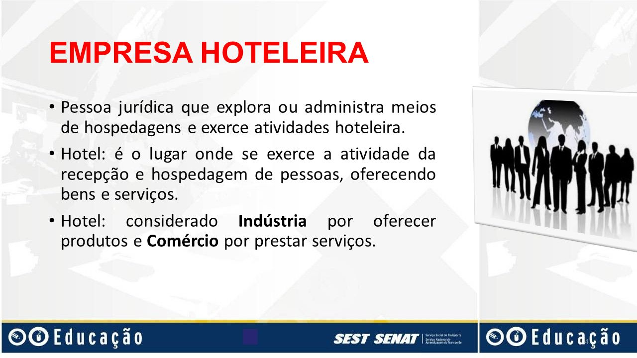 EMPRESA HOTELEIRA Pessoa jurídica que explora ou administra meios de hospedagens e exerce atividades hoteleira.