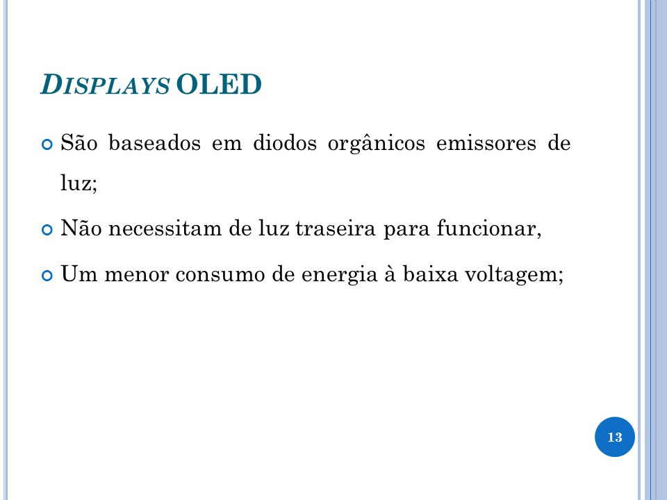 Displays OLED São baseados em diodos orgânicos emissores de luz;