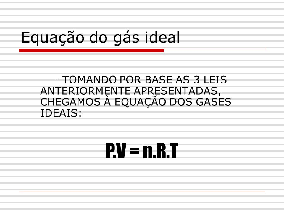 P.V = n.R.T Equação do gás ideal