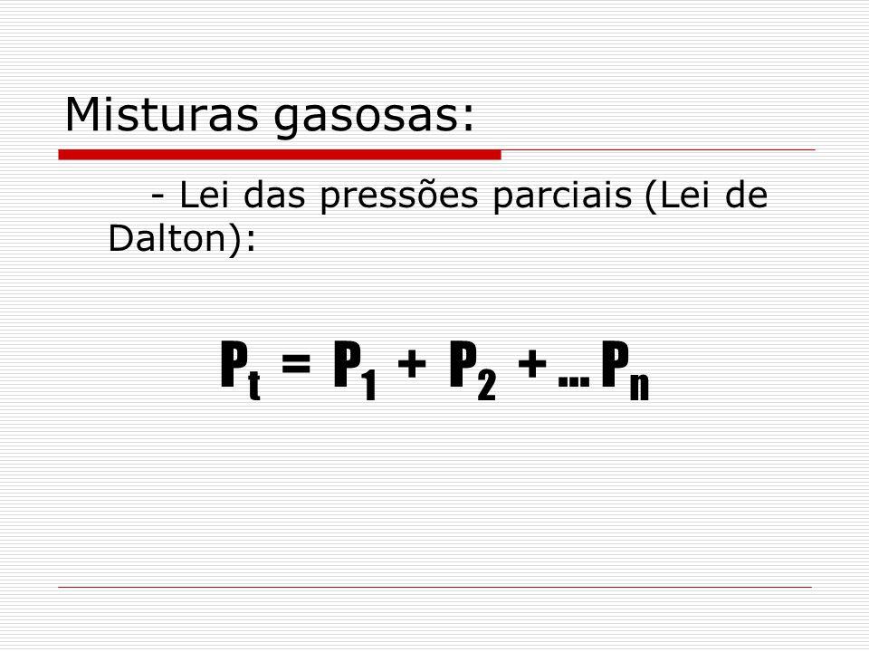 Pt = P1 + P2 + ... Pn Misturas gasosas: