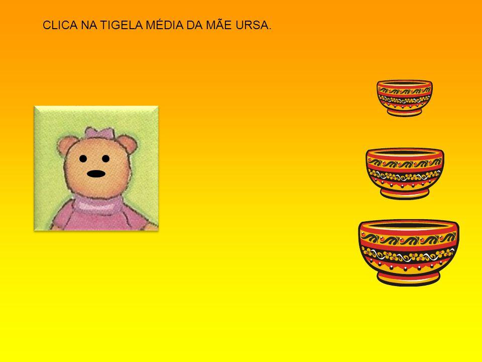CLICA NA TIGELA MÉDIA DA MÃE URSA.