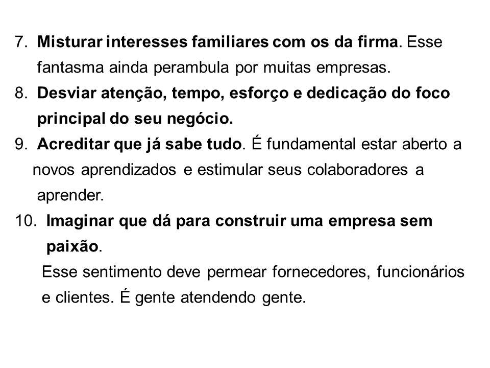 7. Misturar interesses familiares com os da firma. Esse