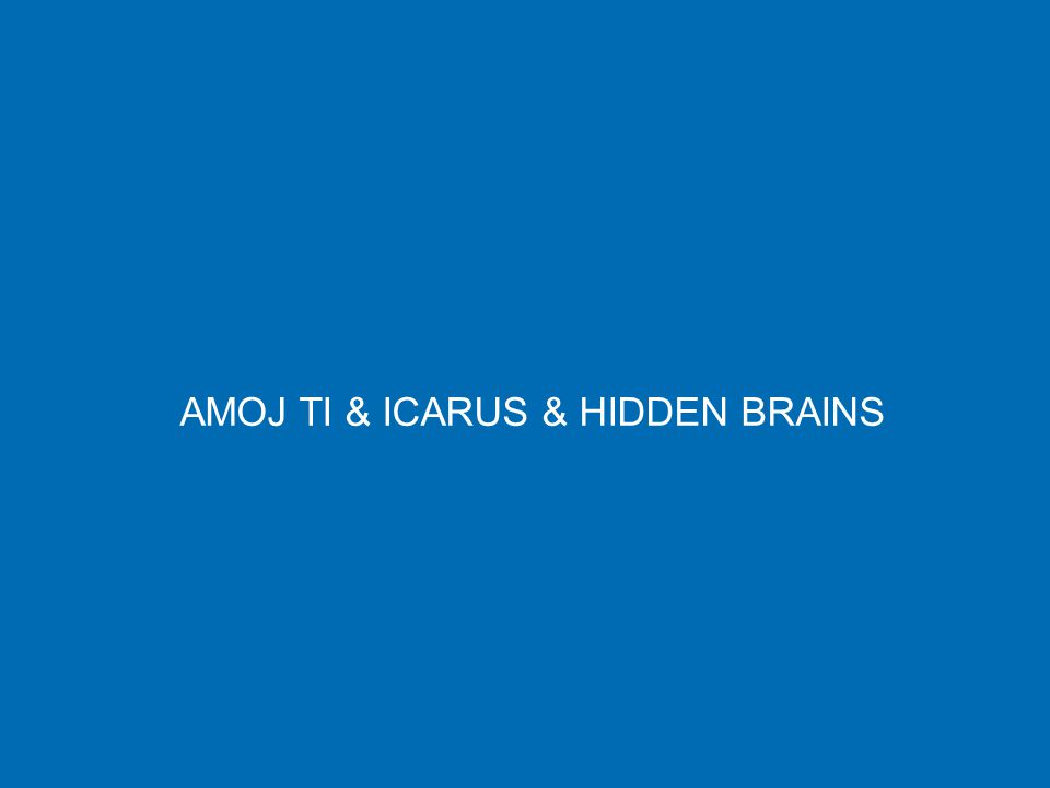 AMOJ TI & ICARUS & HIDDEN BRAINS