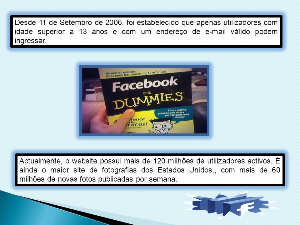 Desde 11 de Setembro de 2006, foi estabelecido que apenas utilizadores com idade superior a 13 anos e com um endereço de e-mail válido podem ingressar.
