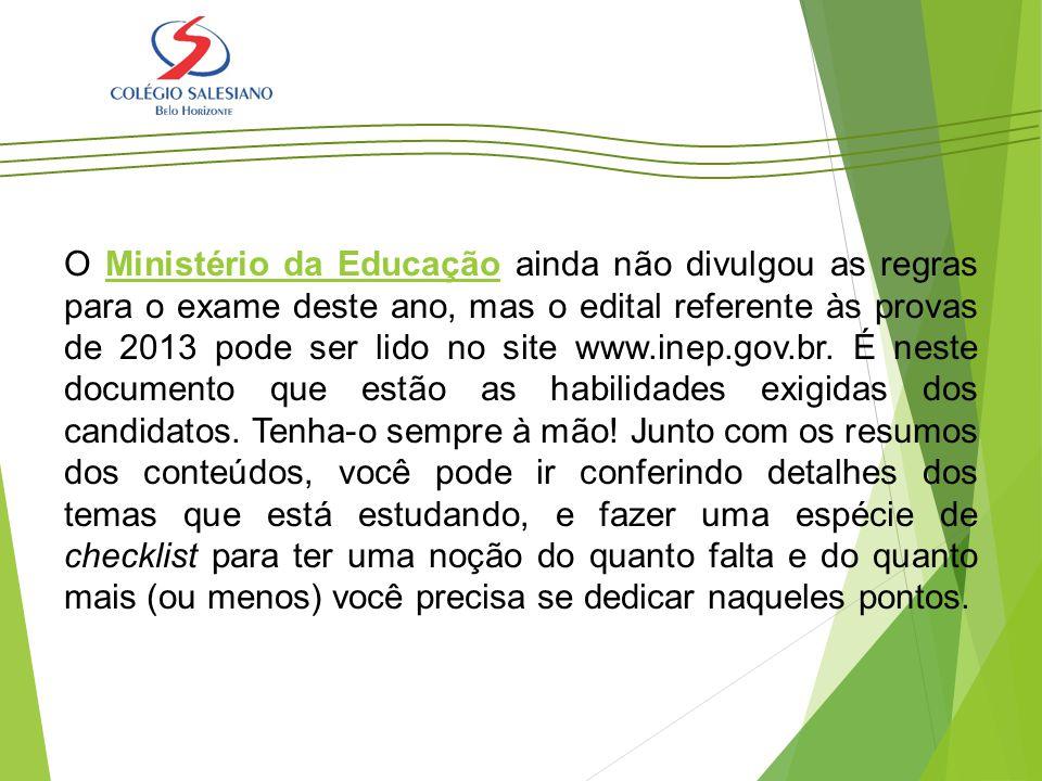 O Ministério da Educação ainda não divulgou as regras para o exame deste ano, mas o edital referente às provas de 2013 pode ser lido no site www.inep.gov.br.