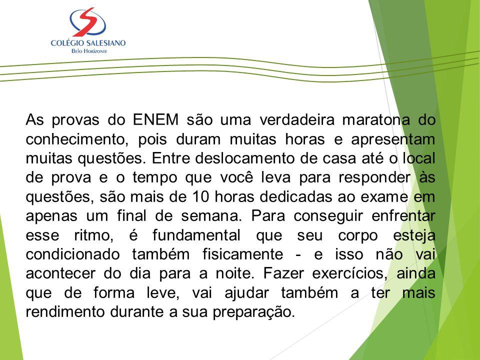 As provas do ENEM são uma verdadeira maratona do conhecimento, pois duram muitas horas e apresentam muitas questões.