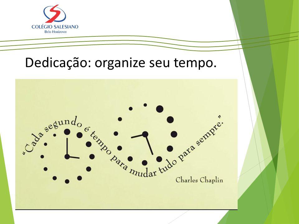 Dedicação: organize seu tempo.