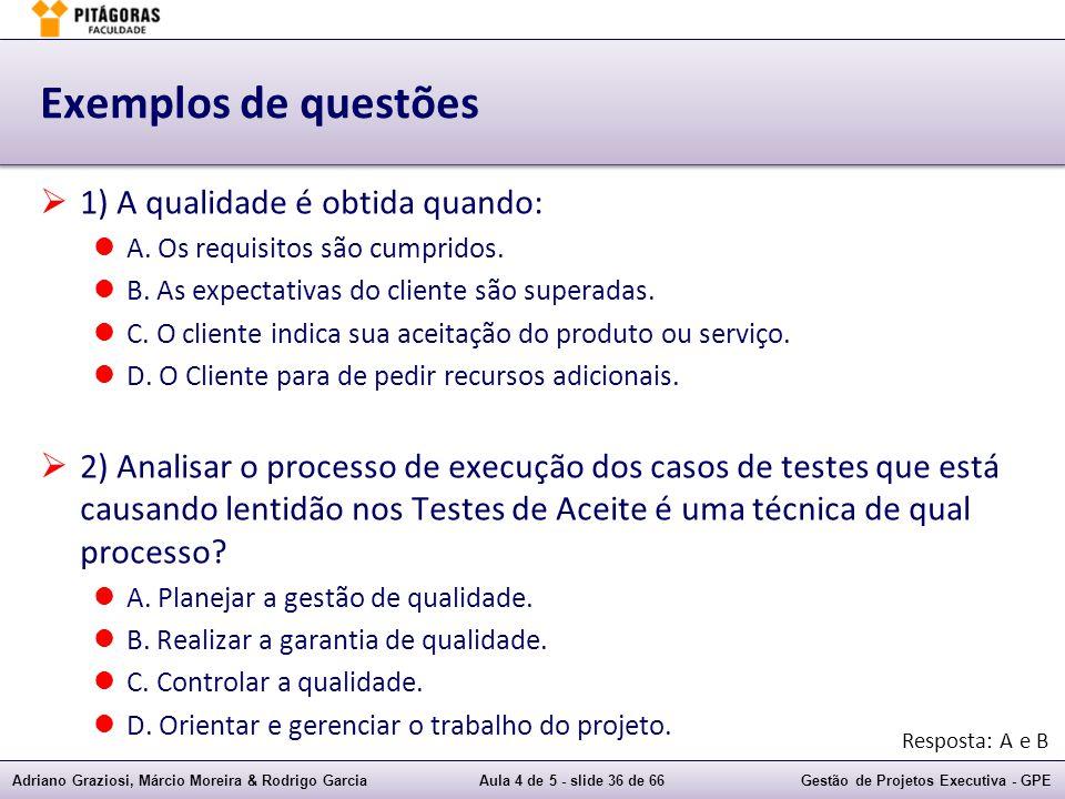Exemplos de questões 1) A qualidade é obtida quando: