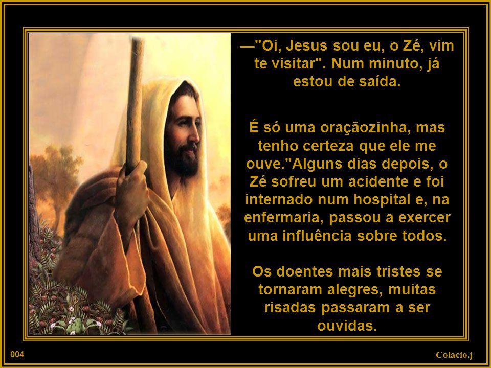 — Oi, Jesus sou eu, o Zé, vim te visitar