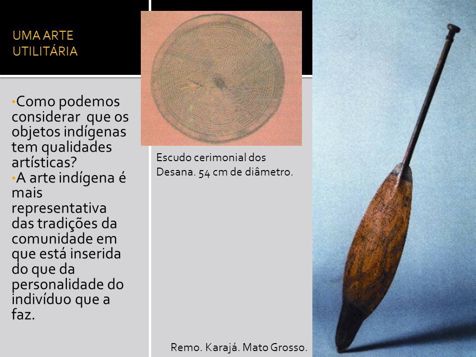 UMA ARTE UTILITÁRIA Como podemos considerar que os objetos indígenas tem qualidades artísticas