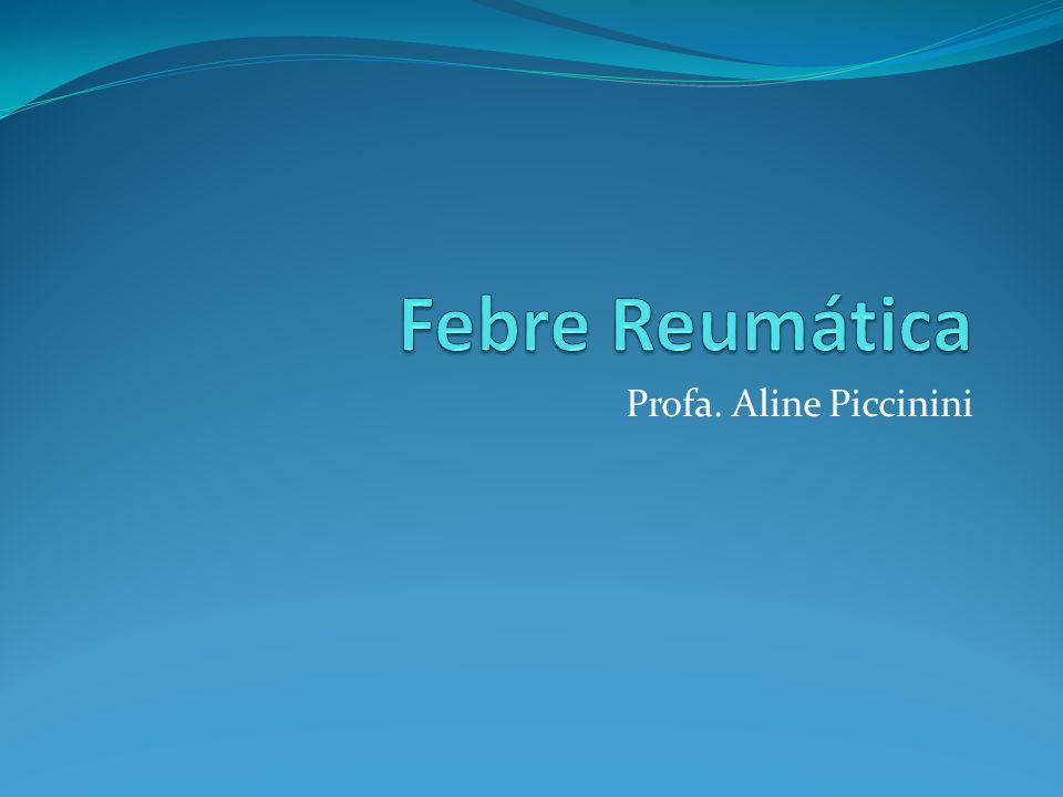 Febre Reumática Profa. Aline Piccinini