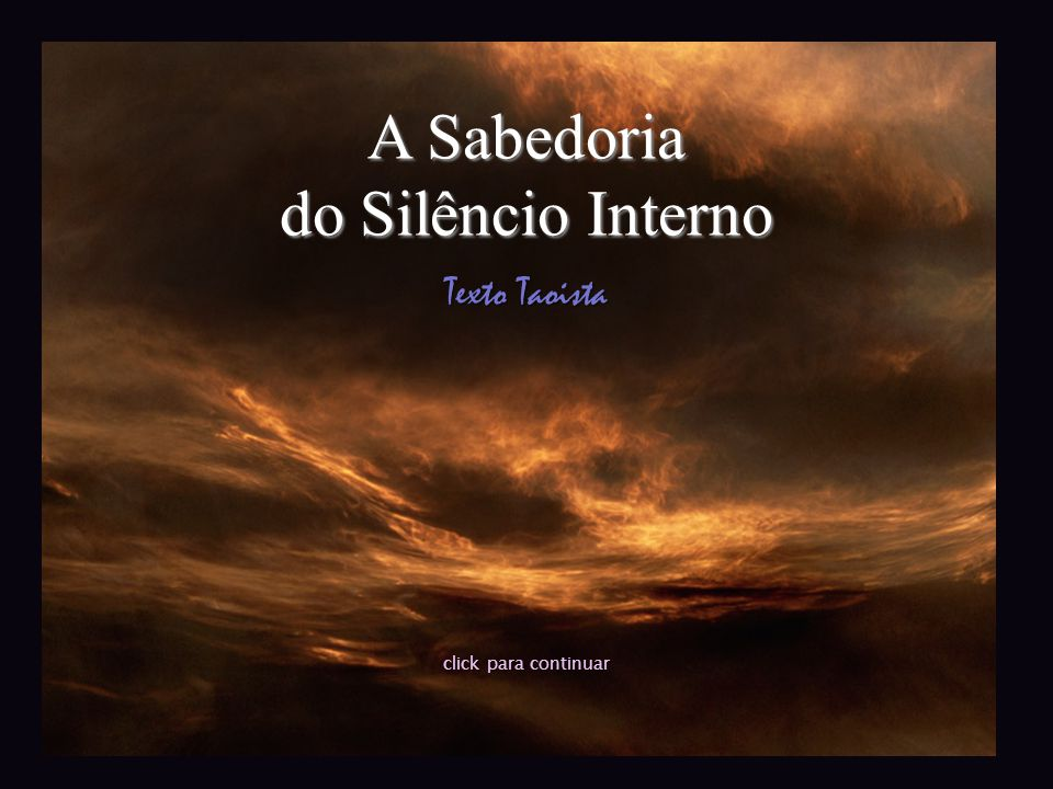 A Sabedoria do Silêncio Interno Texto Taoista click para continuar