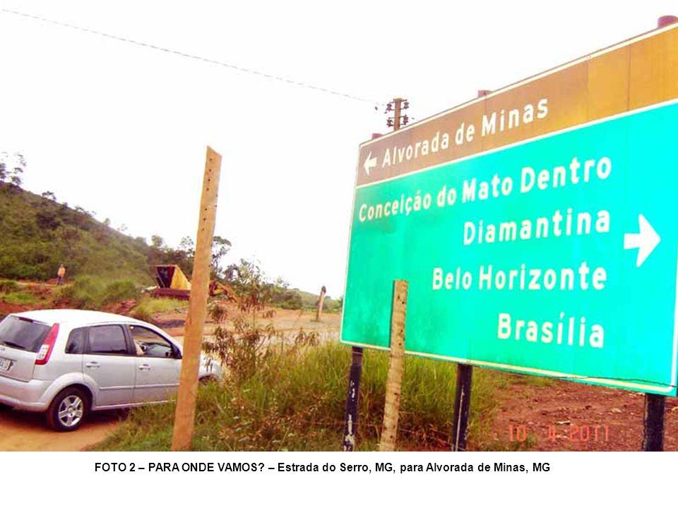 FOTO 2 – PARA ONDE VAMOS – Estrada do Serro, MG, para Alvorada de Minas, MG