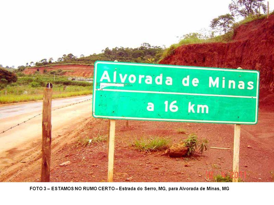 FOTO 3 – ESTAMOS NO RUMO CERTO – Estrada do Serro, MG, para Alvorada de Minas, MG