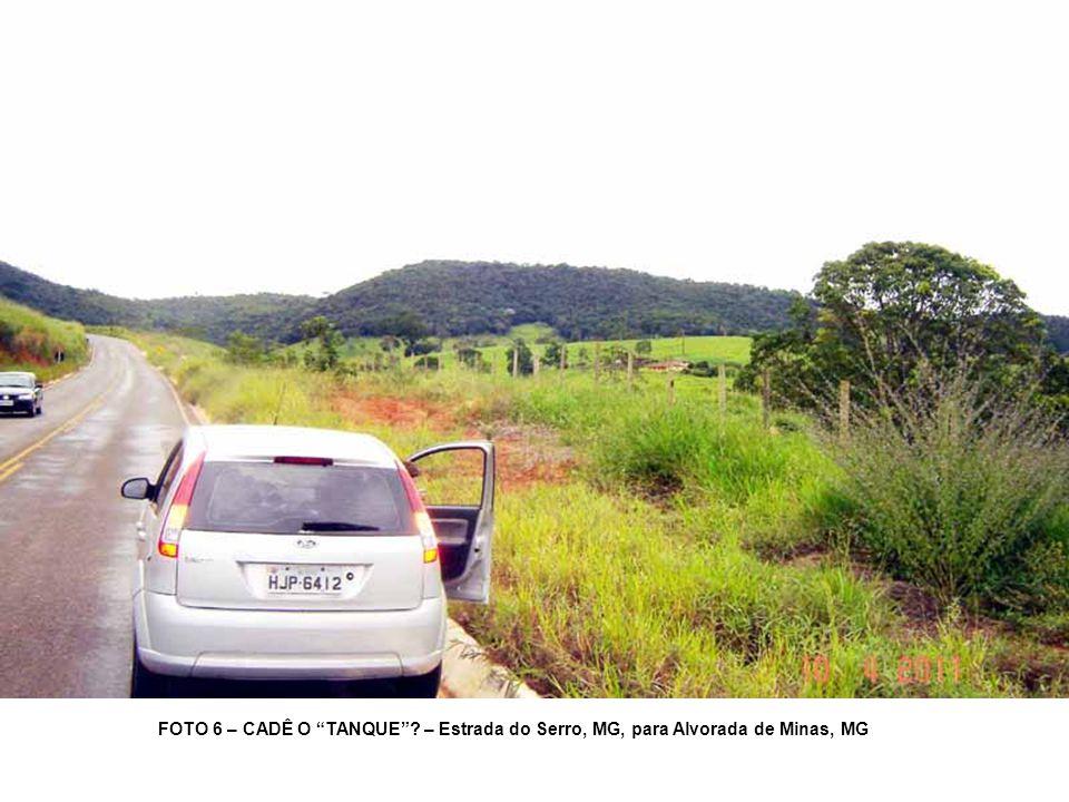 FOTO 6 – CADÊ O TANQUE – Estrada do Serro, MG, para Alvorada de Minas, MG