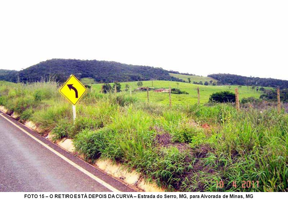 FOTO 15 – O RETIRO ESTÁ DEPOIS DA CURVA – Estrada do Serro, MG, para Alvorada de Minas, MG
