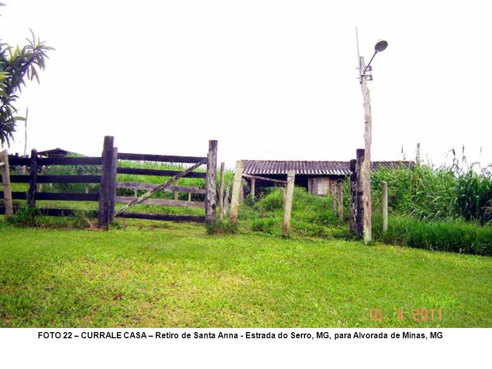 FOTO 22 – CURRALE CASA – Retiro de Santa Anna - Estrada do Serro, MG, para Alvorada de Minas, MG