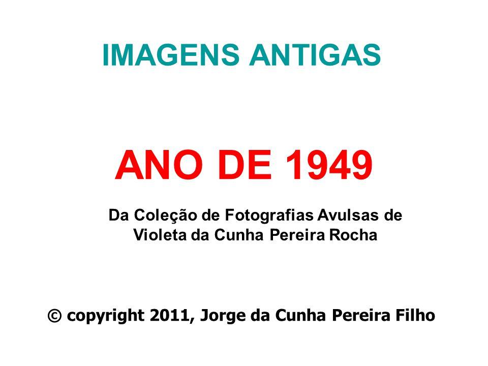 IMAGENS ANTIGAS ANO DE 1949. Da Coleção de Fotografias Avulsas de Violeta da Cunha Pereira Rocha.