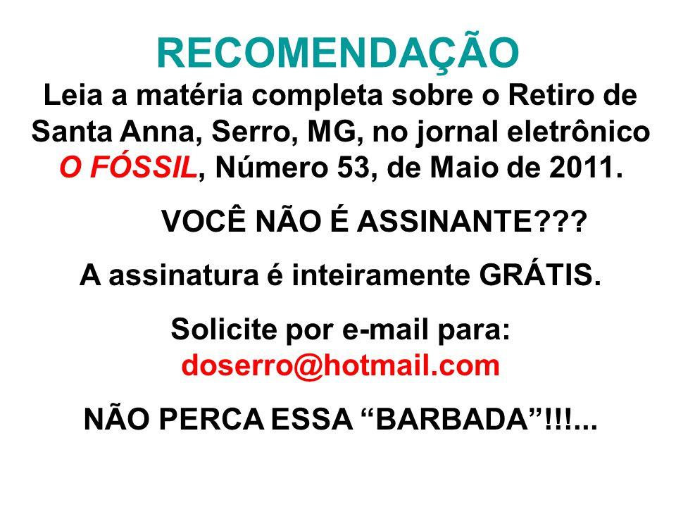 RECOMENDAÇÃO Leia a matéria completa sobre o Retiro de Santa Anna, Serro, MG, no jornal eletrônico O FÓSSIL, Número 53, de Maio de 2011.