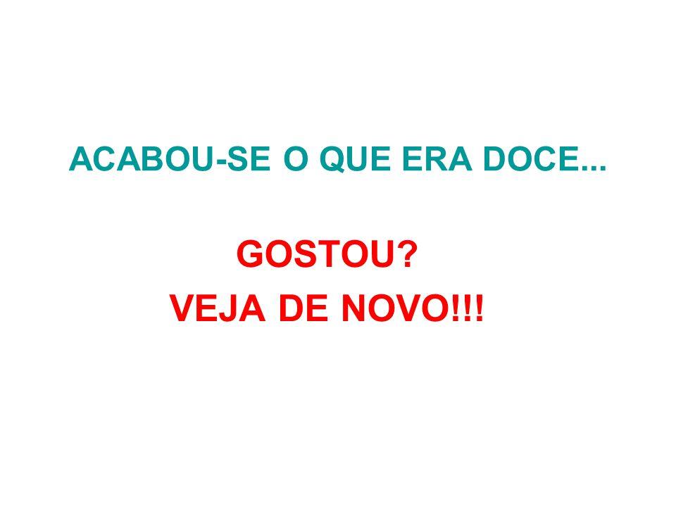 ACABOU-SE O QUE ERA DOCE...