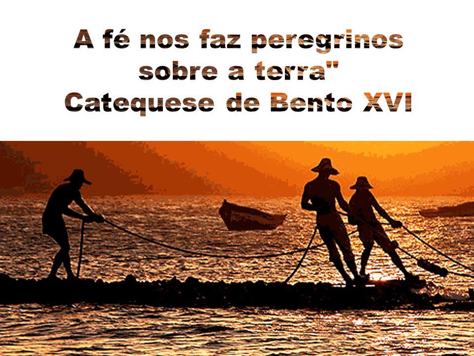 A fé nos faz peregrinos sobre a terra