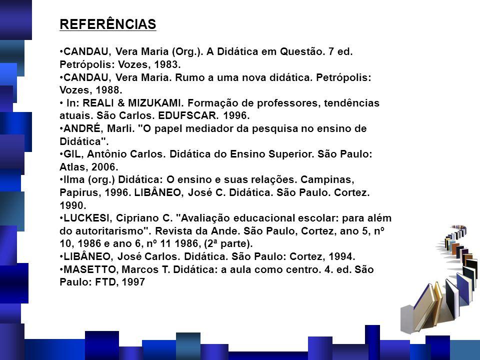 REFERÊNCIAS CANDAU, Vera Maria (Org.). A Didática em Questão. 7 ed. Petrópolis: Vozes, 1983.
