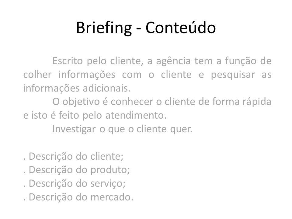 Briefing - Conteúdo Escrito pelo cliente, a agência tem a função de colher informações com o cliente e pesquisar as informações adicionais.