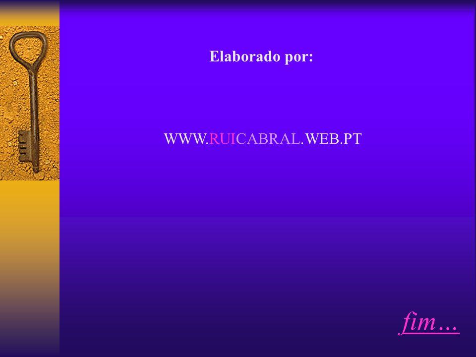 Elaborado por: WWW.RUICABRAL.WEB.PT fim…