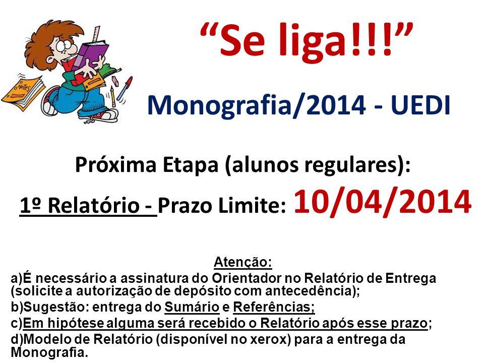 Se liga!!! Monografia/2014 - UEDI Próxima Etapa (alunos regulares):