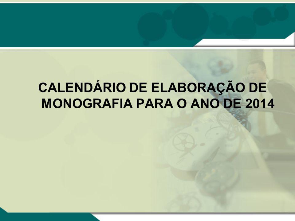 CALENDÁRIO DE ELABORAÇÃO DE MONOGRAFIA PARA O ANO DE 2014