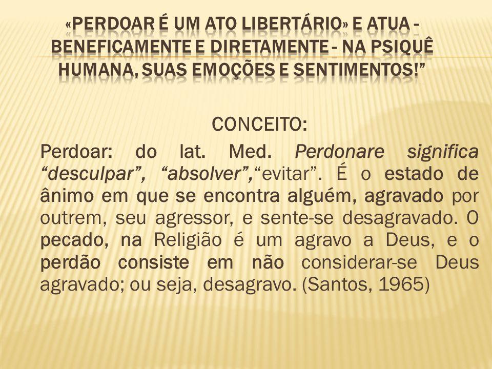 «perdoar é um ato libertário» e atua - beneficamente e diretamente - na psiquê humana, suas emoções e sentimentos!