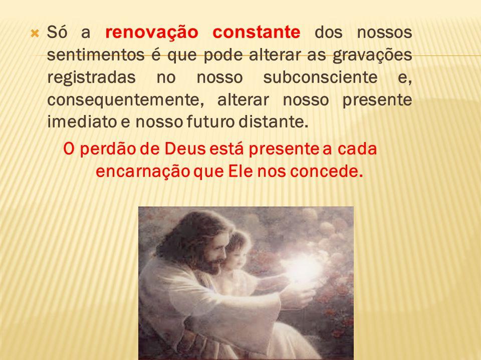 O perdão de Deus está presente a cada encarnação que Ele nos concede.