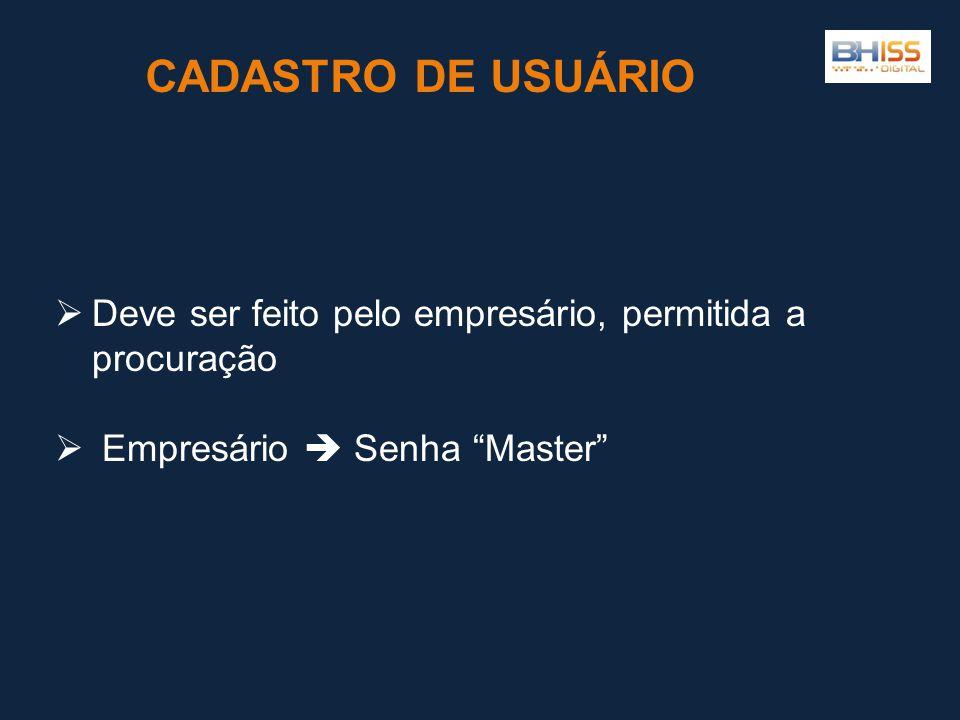 CADASTRO DE USUÁRIO Deve ser feito pelo empresário, permitida a procuração.