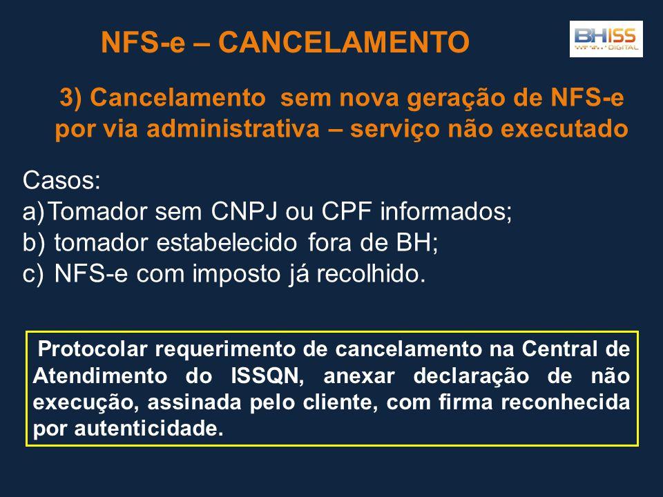 NFS-e – CANCELAMENTO 3) Cancelamento sem nova geração de NFS-e por via administrativa – serviço não executado.