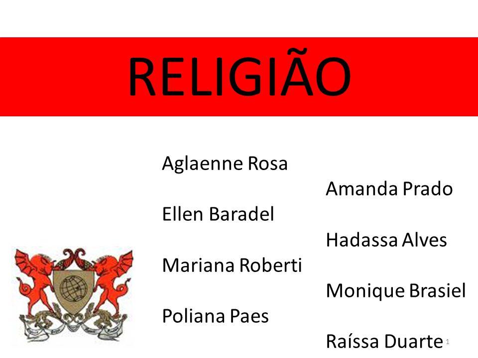 RELIGIÃO Aglaenne Rosa Amanda Prado Ellen Baradel Hadassa Alves