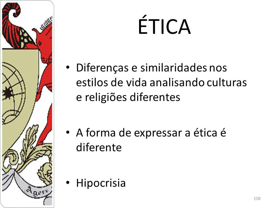 ÉTICA Diferenças e similaridades nos estilos de vida analisando culturas e religiões diferentes. A forma de expressar a ética é diferente.